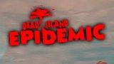 新游尝鲜坊:《死亡岛:传染病》公测版本